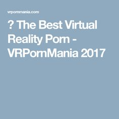 ▷ The Best Virtual Reality Porn - VRPornMania 2017