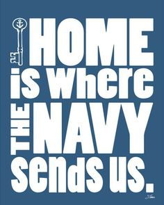Home is where the Army sends us I need a navy one for our new house Go Navy, Navy Mom, Army Brat, Military Brat, Navy Girlfriend, Navy Life, Navy Military, Army Love, Troops
