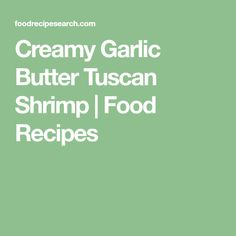 Creamy Garlic Butter Tuscan Shrimp | Food Recipes