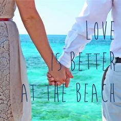 Love is better at the beach - quotes travel #love holding hands