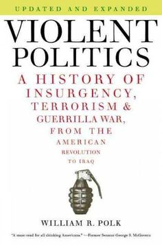Violent Politics: A History of Insurgency, Terrorism & Guerilla War, from the American Revolution to Iraq