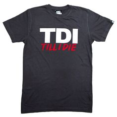 TDI Till I Die tee. 100% Fairtrade cotton.  http://www.nosmokenopoke.com/store/#!/~/product/category=3351566&id=14999509