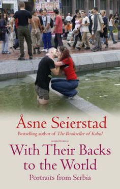 With Their Backs to the World - Portraits from Serbia by Asne Seierstad
