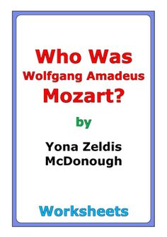 "45 pages of worksheets for the book ""Who Was Wolfgang Amadeus Mozart?"" by Yona Zeldis McDonough"