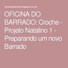 OFICINA DO BARRADO: Croche - Projeto Natalino 1 - Preparando um novo Barrado