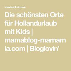 Die schönsten Orte für Hollandurlaub mit Kids | mamablog-mamamia.com | Bloglovin'