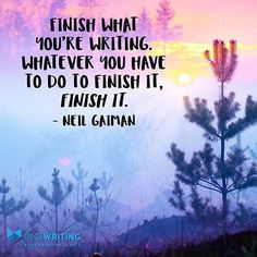 """Finish what you're writing. Whatever you have to do to finish it, finish it."" Neil Gaiman"