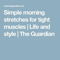 Simple morning stretches for tight muscles | Life and style | The Guardian
