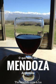 O que fazer em Mendoza na Argentina - a terra do vinho Malbec Blog de Viagens - Turistando com a Lu