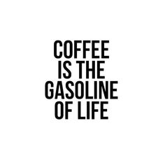 Coffee is the gasoline of life | #coffee #coffeequotes #morning#coffeehumor