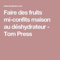 Faire des fruits mi-confits maison au déshydrateur - Tom Press