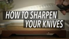 How to sharpen your knives