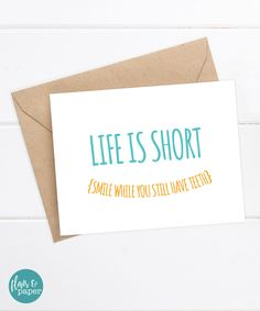 Funny Friend Card, Boyfriend Card, Funny Birthday card by FlairandPaper on Etsy - Life is Short, smile while you still have teeth. http://etsy.me/2dXEoPU