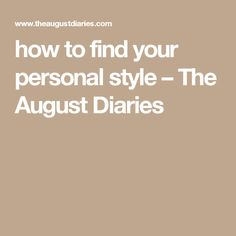 how to find your personal style – The August Diaries