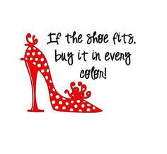 If The Shoe Fits, Buy It In Every Color! Vinyl Decal, Shopping Quote Decal…