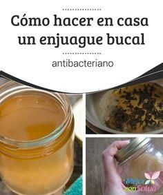 Cómo hacer en casa un enjuague bucal antibacteriano  El enjuague bucal es un producto muy útil para aquellas personas que luchan contra el mal aliento.