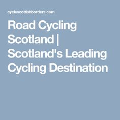 Road Cycling Scotland | Scotland's Leading Cycling Destination