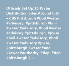 Officials Set Up 15 Water Distribution Sites Around City CBS Pittsburgh Boil