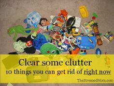 Clear some clutter -- 10 things you can get rid of right now -- from TheStressedMom.com