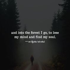 """""""and into the forest I go, to lose my mind and find my soul."""" ―via Quotes 'nd Notes Favorite Quotes, Best Quotes, Wolf Quotes, Devil Quotes, Motivational Quotes, Inspirational Quotes, Good Vibe, She Wolf, My Demons"""