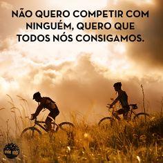Não quero competir com ninguém, quero que todos nós consigamos. #Frases #Inspiração #Motivação