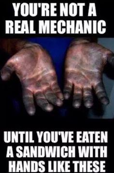 you are not a real mechanic , Until you have eaten a sanwich with hands like these Funny Mechanic Memes, Funny Car Memes, Hilarious, Funny Cars, Car Jokes, Car Humor, My Mechanic, Mechanic Garage, By Any Means Necessary