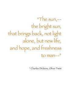 "-: Summer Shine :- ""The sun,--the bright sun, that brings back, not light alone, but new life, and hope, and freshness to man--"" ~ Charles Dickens, Oliver Twist #Sun_Quote"