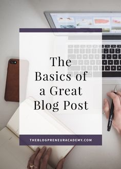 The Basics of a Great Blog Post – The Blogpreneur Academy