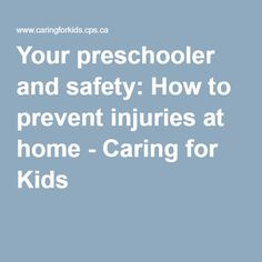 Your preschooler and safety: How to prevent injuries at home - Caring for Kids