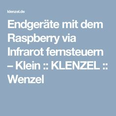 Endgeräte mit dem Raspberry via Infrarot fernsteuern – Klein :: KLENZEL :: Wenzel