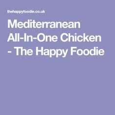 Mediterranean All-In-One Chicken - The Happy Foodie