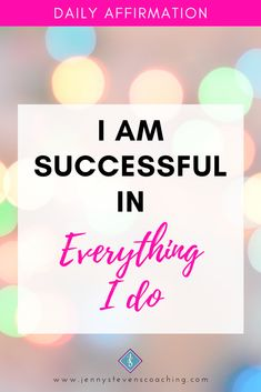 - I am Successful in Everything I do!