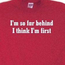 I'm so far behind I think I'm first Great shirts for men, Running, fitness, jogging shirt, gift,  marathon t shirt, fitness, biking shirt