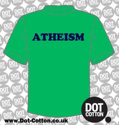 Atheism T-shirt available from Dot Cotton. Choose your T-Shirt and Print Colours