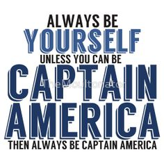 Be Yourself, unless you can be CAPTAIN AMERICA!