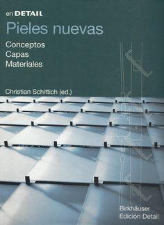 Pieles nuevas : conceptos, capas, materiales  /   Schittich, Christian (Múnich : Detail Instituto de Documentación Internacional de Arquitectura ; Basilea : Birkhäuser, 2003)  /  NA 2941 P