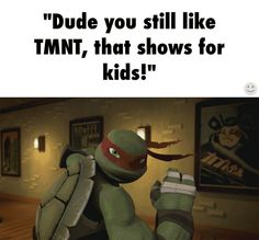 """And that's what Most of my conversations are like except they are like """"tmnt is a boy show!""""<<<-and then that's when I explain to them that it's been a scientific proven fact that more girls watch Tmnt than boys! Ninja Turtles Cartoon, Teenage Mutant Ninja Turtles, Tmnt 2012, Ninga Turtles, Shell Shock, Cartoon Tv Shows, Shall We Date, Geek Squad, Otaku"""
