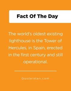 The world's oldest existing lighthouse is the Tower of Hercules, in Spain, erected in the first century and still operational. Fact Of The Day, The One, Quote Of The Day, Hercules, Lighthouses, Be Still, Spain, Life Quotes, Knowledge