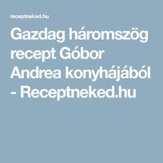 Gazdag háromszög recept Góbor Andrea konyhájából - Receptneked.hu