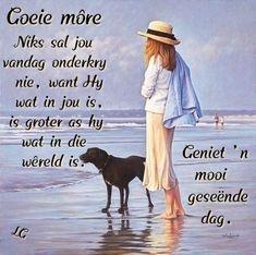 G Morning, Good Morning Good Night, Good Morning Wishes, Lekker Dag, Evening Greetings, Goeie Nag, Goeie More, Afrikaans Quotes, Good Night Quotes