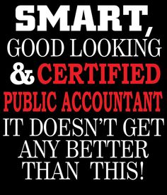SMART GOOD LOOKING AND CERTIFIED PUBLIC ACCOUNTANT IT DOESN'T GET ANY BETTER THAN THIS by teeshoppy