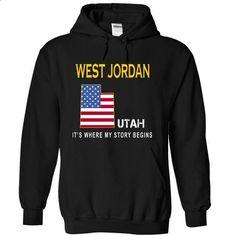 WEST JORDAN - Its Where My Story Begins - #floral shirt #estampadas sweatshirt. ORDER HERE => https://www.sunfrog.com/States/WEST-JORDAN--Its-Where-My-Story-Begins-rwdgv-Black-6722906-Hoodie.html?68278