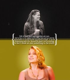 """""""Life is short and opportunities are rare. And we have to be vigilant in protecting them and not only the opportunities to succeed but the opportunity to laugh, to see the enchantment and to live. Because life doesn't owe us anything. In fact I think we owe something to the world."""" -Haley James-Scott"""