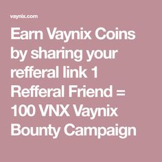 Earn Vaynix Coins by sharing your refferal link 1 Refferal Friend = 100 VNX Vaynix Bounty Campaign