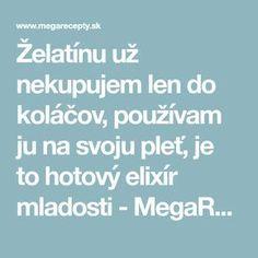 Želatínu už nekupujem len do koláčov, používam ju na svoju pleť, je to hotový elixír mladosti - MegaRecepty.sk