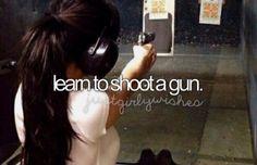 Bucket list learn to shoot a gun