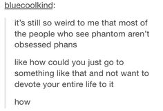 How could someone not become completely obsessed with Phantom? HOW?