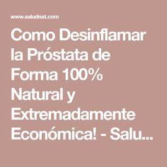 Como Desinflamar la Próstata de Forma 100% Natural y Extremadamente Económica! - Saludnat