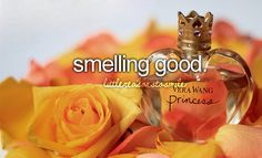 I love perfume and smelling good ;)