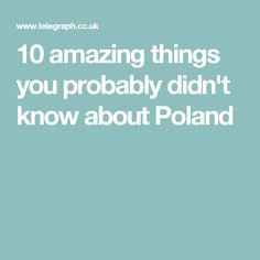 10 amazing things you probably didn't know about Poland